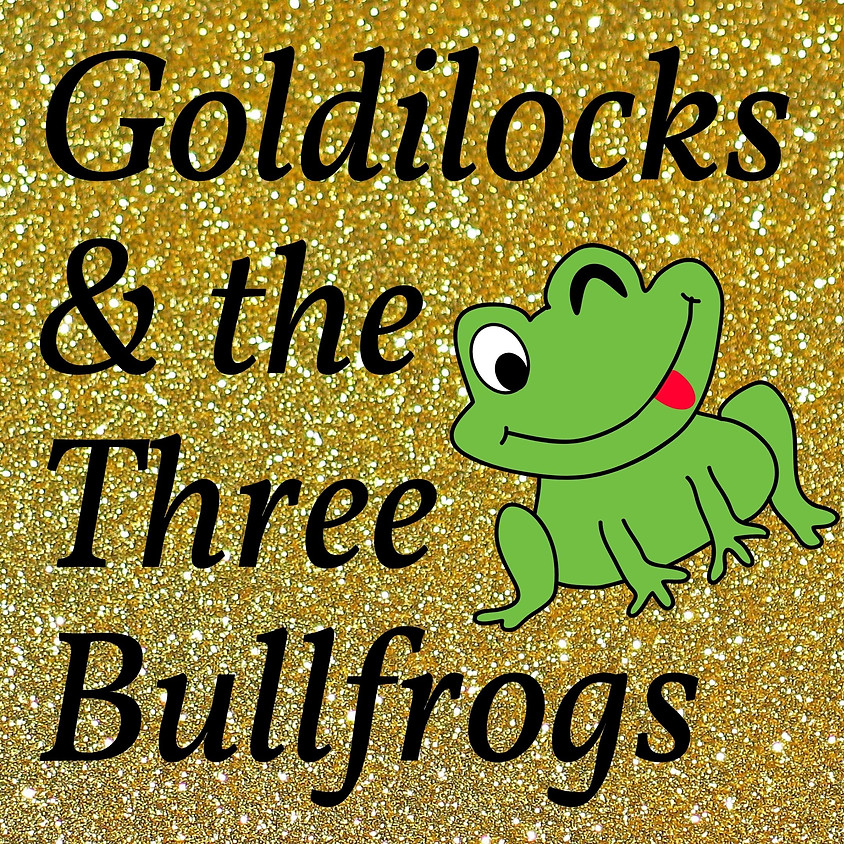 Homeschool Performance Ages 6-10 : Goldilocks & the Three Bullfrogs