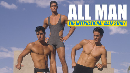 All Man: The International Male Story - Coming 2021