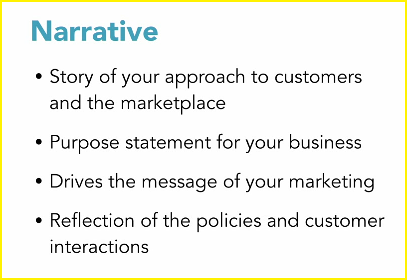 Brand narrative. Story of your approach to customers and the marketplace.