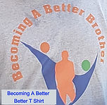 Becoming A Better Brother T Shirt