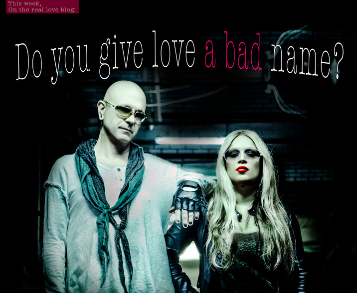 """""""You give love a bad name"""""""