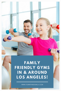 Family Friendly Gyms in & Around Los Angeles - FUN WITH KIDS IN LA
