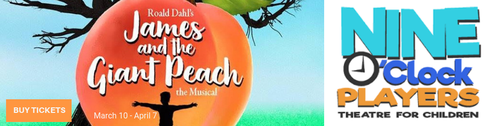 JAMES AND THE GIAN PEACH - NINE O'CLOCK PLAYERS THEATRE FOR CHILDREN