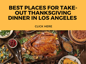 BEST PLACES FOR TAKE OUT DINNER IN LOS ANGELES ON THANKSGIVING