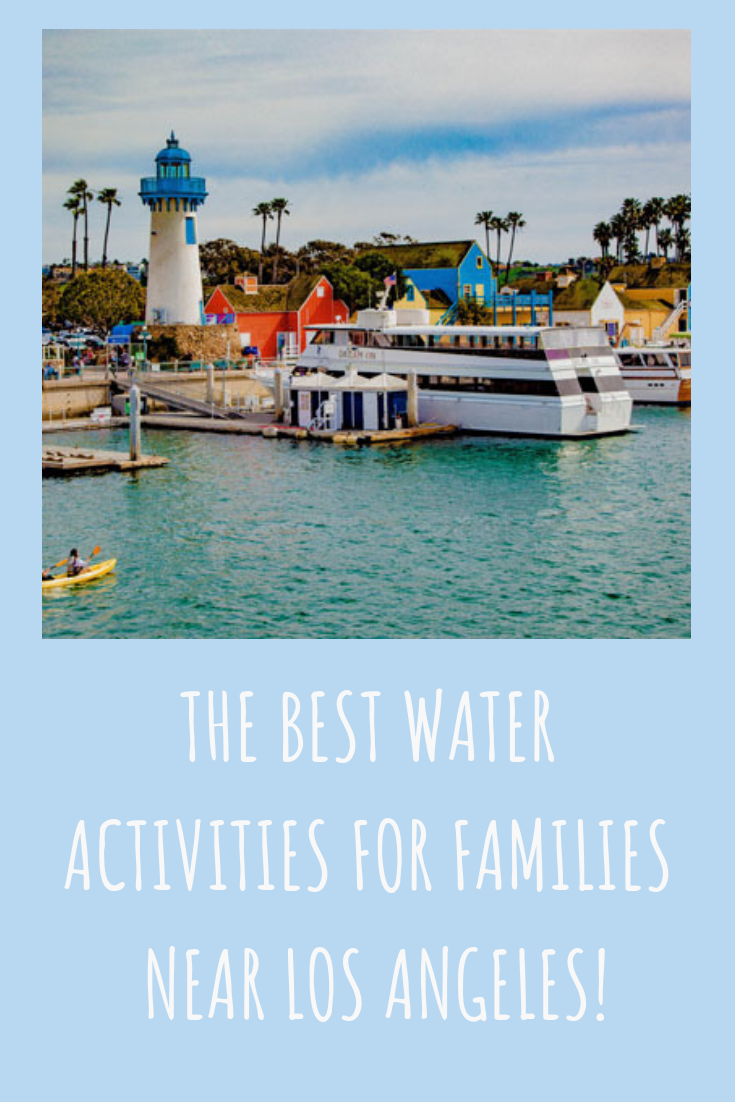 THE BEST WATER ACTIVITIES FOR FAMILIES NEAR LOS ANGELES - FUN WITH KIDS IN LA