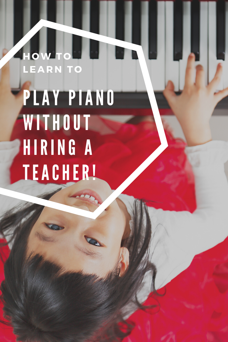 How to learn to play piano withotu hiring a teacher