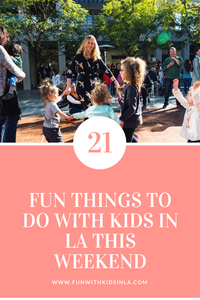 21 THINGS TO DO WITH KIDS IN LA THIS WEEKEND - FUN WITH KIDS IN LA