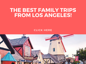 THE BEST FAMILY TRIPS FROM LOS ANGELES - FUN WITH KIDS IN LA