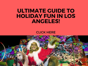 ULTIMATE GUIDE TO HOLIDAY FUN IN LOS ANGELES - FUN WITH KIDS IN LA