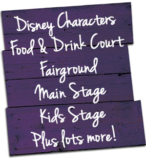 We have lots more on the day including: Disney Characters Food & Drink Court Fairground Main Stage & Kids Stage Face Painting...