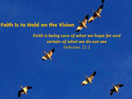 Faith Is to Hold on the Vision