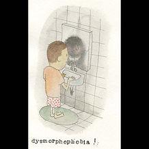 Dysmorphophobia