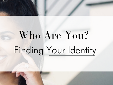 Who Are You? Finding Your Identity