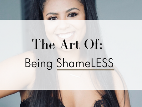 Mastering The Art of Being Shameless