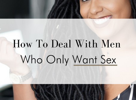 How To Deal With Men Who Only Want Sex