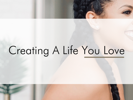 Creating A Life You Love