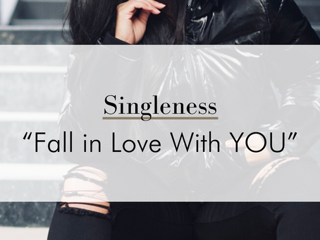 """Singleness """"Fall in Love With YOU"""""""