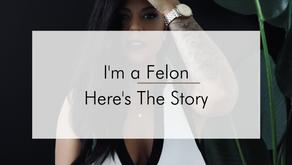 I'm A Felon - Here's My Story