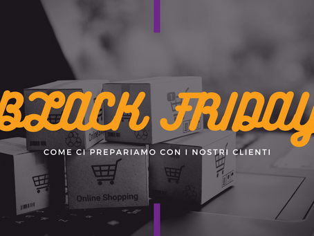 Black Friday in arrivo: come ci prepariamo con i nostri clienti