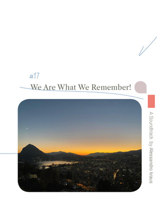 We Are What We Remember!