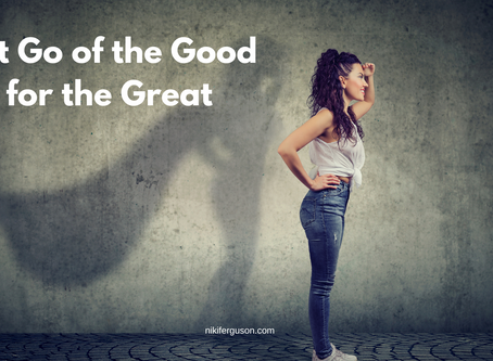 Let Go of Good for Great to Uplevel Your Life
