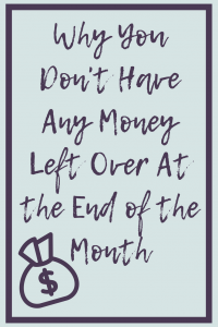 Why You Don't Have Any Money Left Over Each Month