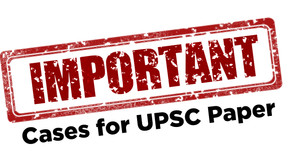 Recent Important cases for UPSC Paper