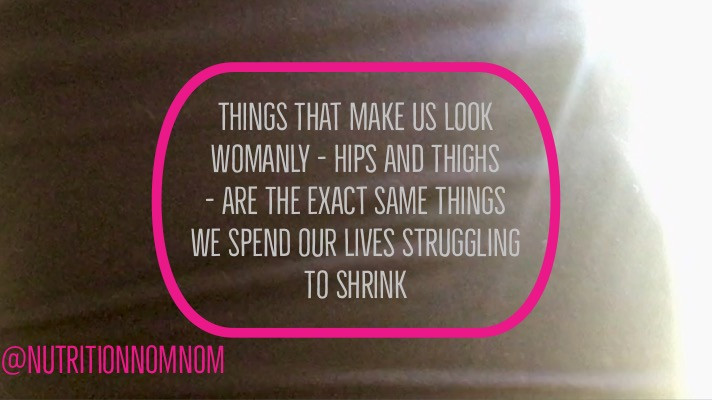 We spend our lives trying to shrink our womanly parts