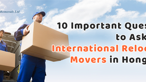10 important questions to ask your international relocation movers in Hong Kong.