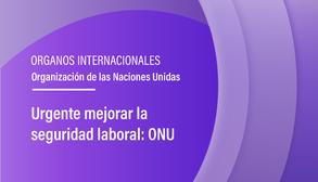 Urgente mejorar la seguridad laboral: ONU