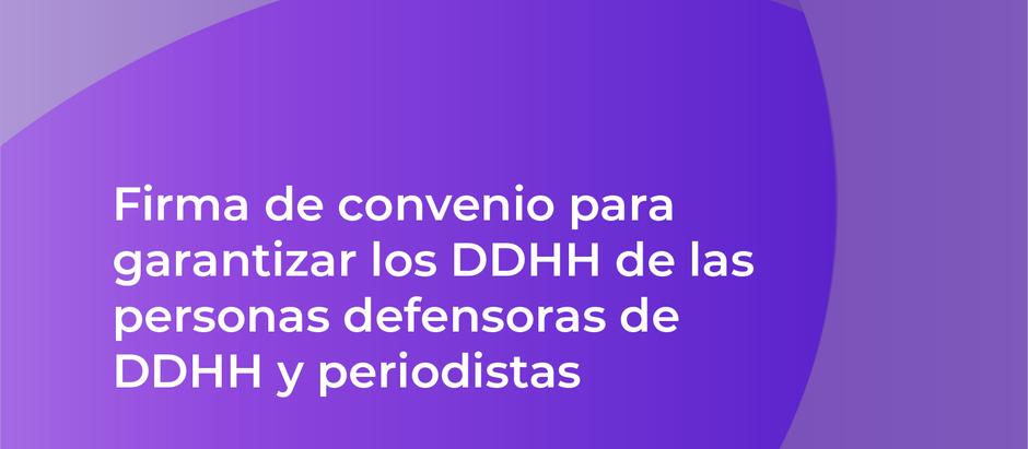 Firma de convenio para garantizar los DDHH de las personas defensoras de DDHH y periodistas
