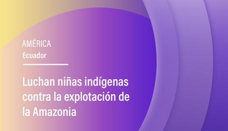 Luchan niñas indígenas contra la explotación de la Amazonia