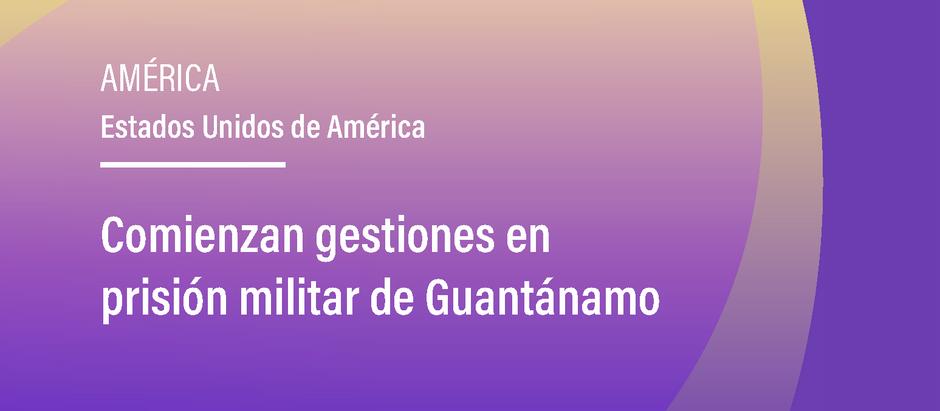 Comienzan gestiones en prisión militar de Guantánamo