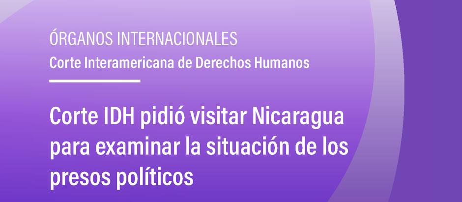 Corte IDH pidió visitar Nicaragua para examinar la situación de los presos políticos
