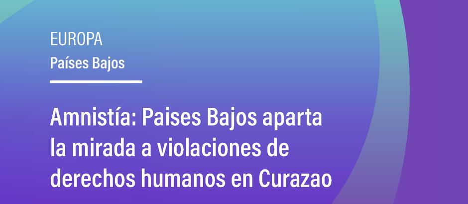 Amnistía: Países Bajos aparta la mirada a violaciones de derechos humanos en Curazao