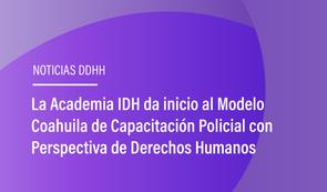 La Academia IDH da inicio al Modelo Coahuila de Capacitación Policial con Perspectiva de DDHH