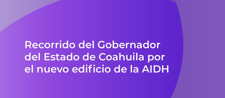 Recorrido del Gobernador del Estado de Coahuila por el nuevo edificio de la AIDH