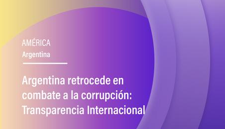 Argentina retrocede en combate a la corrupción: Transparencia Internacional