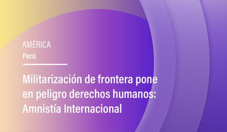 Militarización de frontera pone en peligro derechos humanos: Amnistía Internacional