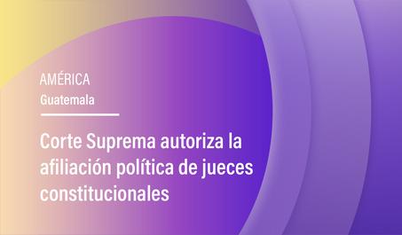 Corte Suprema autoriza la afiliación política de jueces constitucionales