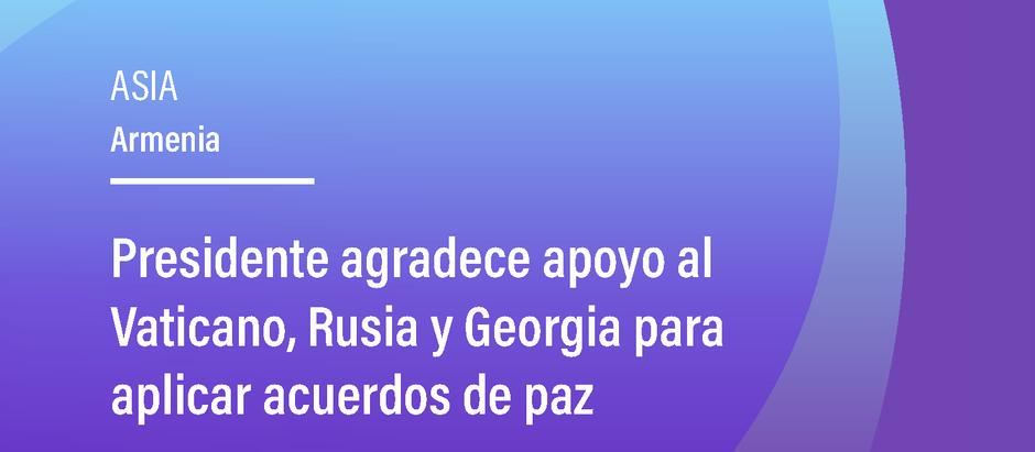 Presidente agradece apoyo al Vaticano, Rusia y Georgia para aplicar acuerdos de paz