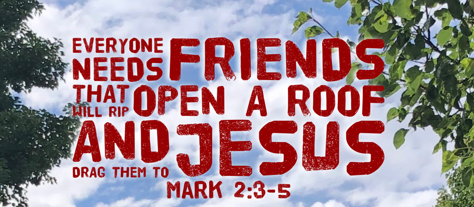 Mark: Day 3 - We All Need Friends