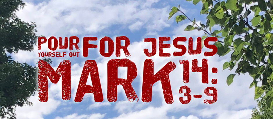Mark: Day 27 - Poured Out for Jesus