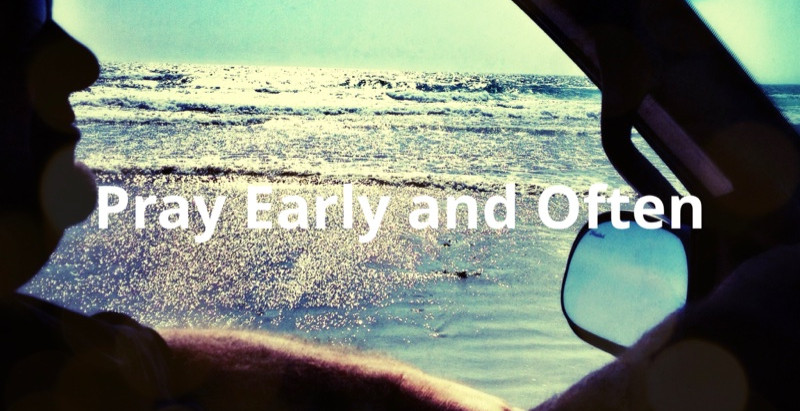 Pray Early and Often