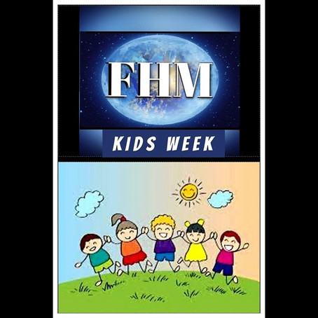 FHM KIDS WEEK!  29 June - 3 July 2020