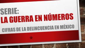 LA GUERRA EN NÚMEROS: Cifras de la delincuencia en México