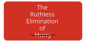 The Ruthless Elimination of Hurry.png