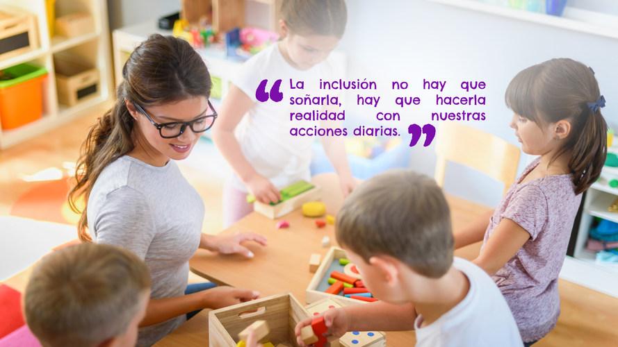 La inclusión no hay que soñarla, hay que hacerla realidad con nuestras acciones diarias.