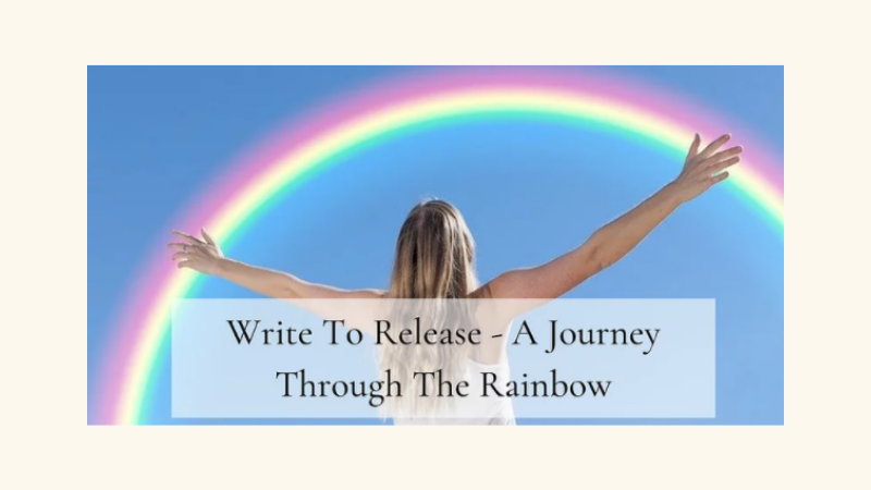 Write To Release ~ A Journey Through The Rainbow