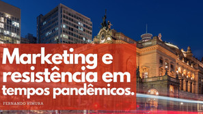 Marketing e resistência em tempos pandêmicos.